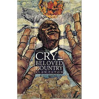Cry - the Beloved Country - A Story of Comfort in Desolation by Alan P