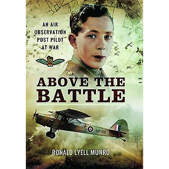 Above the Battle - An Air Observation Post Pilot at War by Ronald Lyel