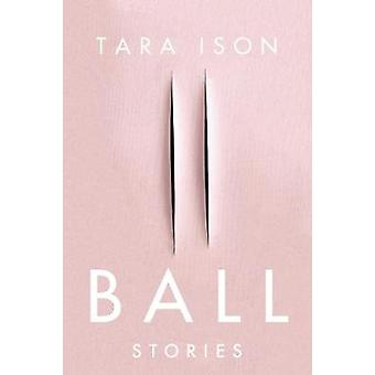 Ball  Stories by Tara Ison