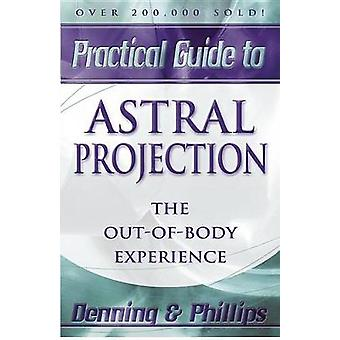Practial Guide to Astral Projection by Phillips & OsborneDenning & Melita