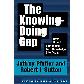The KnowingDoing Gap by Pfeffer & JeffreySutton & Robert I.