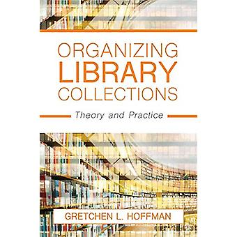 Organizing Library Collections - Theory and Practice by Gretchen L. Ho