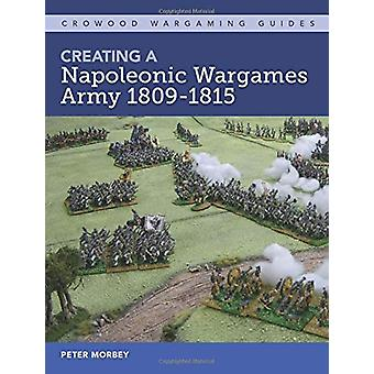 Creating A Napoleonic Wargames Army 1809-1815 by Peter Morbey - 97817