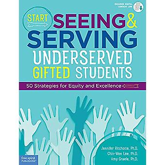 Start Seeing and Serving Underserved Gifted Students - 50 Strategies f