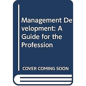 Management Development - A Guide for the Profession by Joseph Prokopen