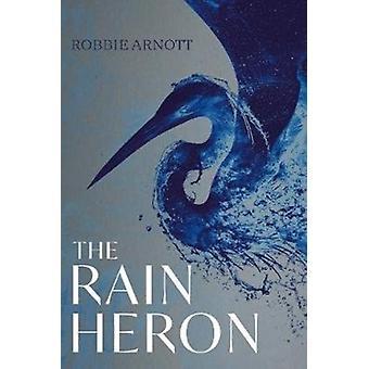 Rain Heron by Robbie Arnott