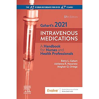 Gaharts 2021 Intravenous Medications by Gahart & Betty L.Nazareno & Adrienne R.Ortega & RN & Meghan