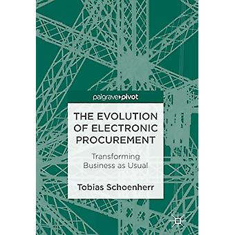 The Evolution of Electronic Procurement - Transforming Business as Usu
