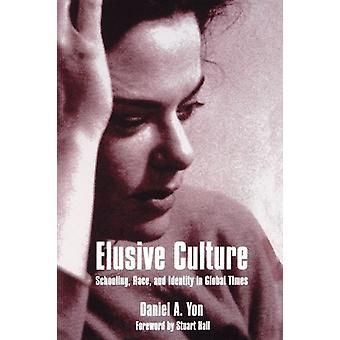 Elusive Culture - Schooling - Race - and Identity in Global Times by D