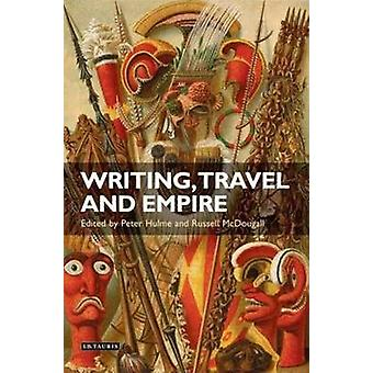 Writing Travel and Empire by Hulme & PeterMcDougall & Russell