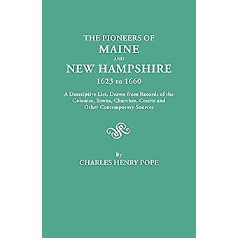 The Pioneers of Maine and New Hampshire - 1623 to 1660. A Descriptive