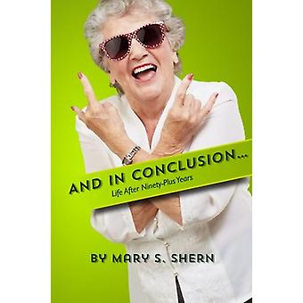 And in Conclusion... - Life After Ninety Plus Years by Mary S Shern -