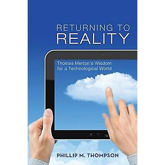 Returning to Reality - Thomas Merton's Wisdom for a Technological Worl