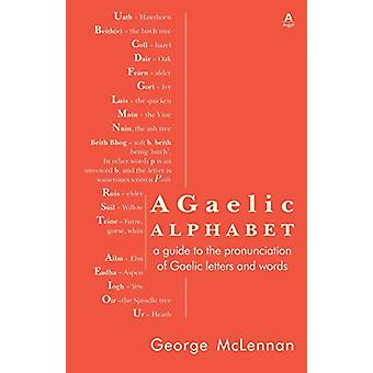 A Gaelic Alphabet - a guide to the pronunciation of Gaelic letters and