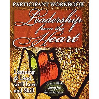 Leadership from the Heart - Participant Workbook: Learning to Lead with Love and Skill