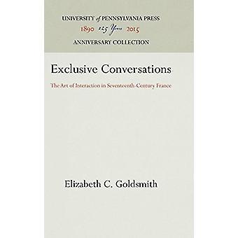 Exclusive Conversations - Art of Interaction in Seventeenth Century Fr