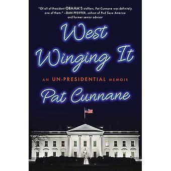 West Winging It En unpresidential memoar av Pat Cunnane