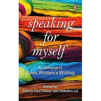 Speaking for Myself An Anthology of Asian Women's Writing