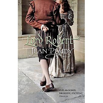 Lord Robert - (Tudor Saga) by Jean Plaidy - 9780099493334 Book