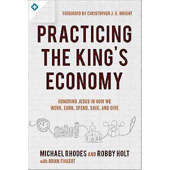 Üben des Königs Wirtschaft - Ehren Jesus in wie wir arbeiten - verdienen -