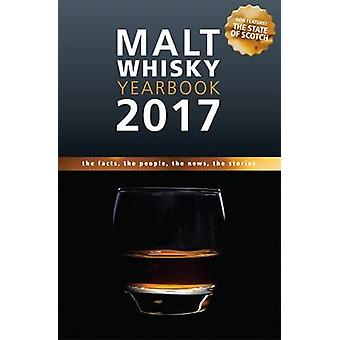 Malt Whisky Yearbook 2017 - The Facts - the People - the News - the St
