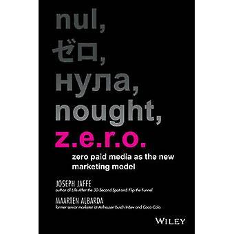 Z.E.R.O. - Null bezahlten Medien wie das neue Marketing-Modell von Joseph Jaffe