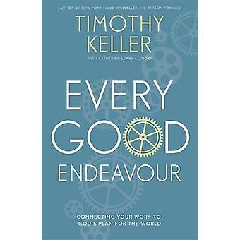 Jeder gute Endeavour - verbinden Ihre Arbeit mit den Plan Gottes für die Welt