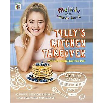 Matilda & the Ramsay Bunch - Tilly's Kitchen Takeover by Matilda Ramsa