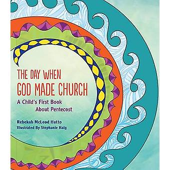 The Day When God Made Church by Rebekah McLeod Hutto - 9781612615646