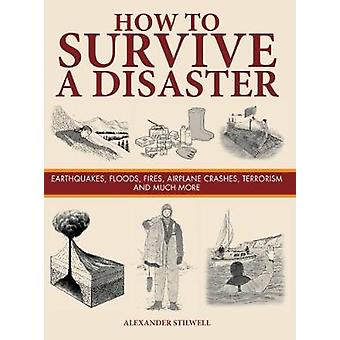 How to Survive a Disaster - Earthquakes - Floods - Fires - Airplane Cr
