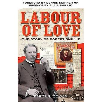 Labour of Love - The Story of Robert Smillie by Torquil Cowan - 978190