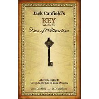 Jack Canfield's Key to Living the Law of Attraction - A Simple Guide t