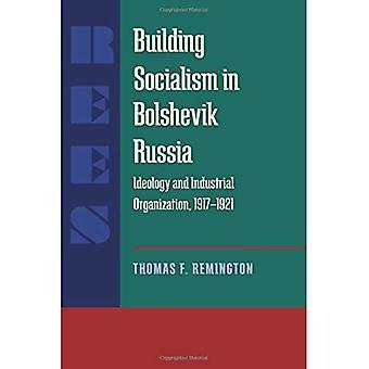 Building Socialism in Bolshevik Russia: Ideology and Industrial Organization, 1917-1921