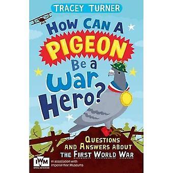 Hoe kan een duif zijn een oorlogsheld? Vragen en antwoorden over de eerste Wereldoorlog: gepubliceerd in samenwerking met...