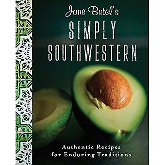 Jane Butel's Simply Southwestern: Authentic Recipes for Enduring Traditions (Jane Butel Library)
