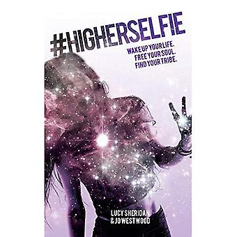#HigherSelfie: Wake Up Your Life. Free Your Soul. Find Your Tribe.