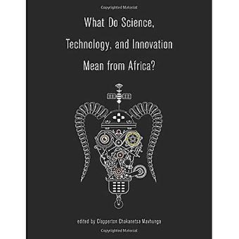Wat doen wetenschap, technologie en innovatie gemiddelde uit Afrika? (Hoe wetenschap, technologie en innovatie gemiddelde uit Afrika?)