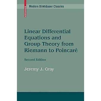 Lineare Differentialgleichungen und Gruppentheorie von Riemann, Poincaré von & Jeremy Gray