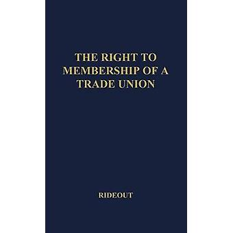 The Right to Membership of a Trade Union by Rideout & R. W.