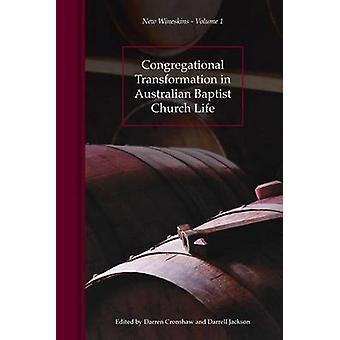 Trasformazione della Congregazione nella Chiesa Battista australiana vita nuova otri Volume 1 di Jackson & Darrell R