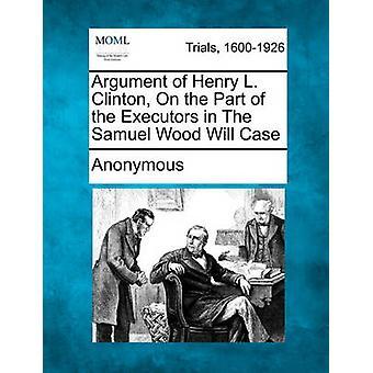 サミュエル・ウッドの Executor の一部にヘンリー・ L ・クリントンの議論は、匿名でケースになります
