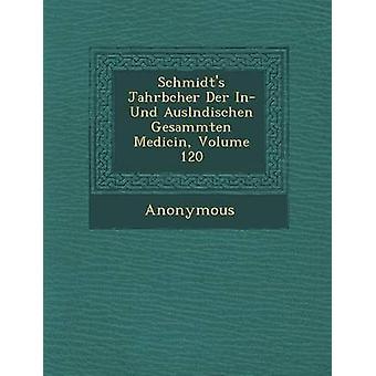 Schmidts Jahrb Cher Der In Und Ausl Ndischen Gesammten Medicin Volume 120 by Anonymous