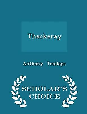 Thackeray  Scholars Choice Edition by Trollope & Anthony