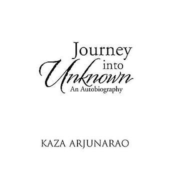 Journey Into Unknown An Autobiography by Arjunarao & Kaza