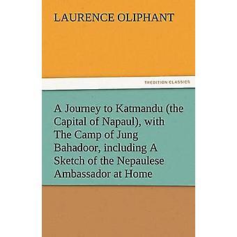 Een reis naar Katmandu de hoofdstad van Napaul met het kamp van Jung Bahadoor met inbegrip van een schets van de Nepaulese ambassadeur thuis door Oliphant & Laurence