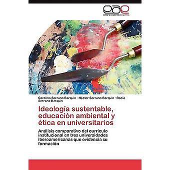 Ideologa Sustentable Educacin Ambiental y Tica En Universitarios von Serrano Barqun Carolina