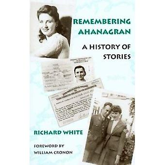 Remembering Ahanagran - A History of Stories by William Cronon - 97802