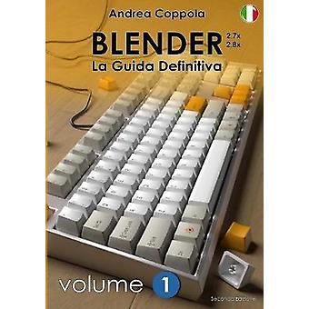 Blender - La Guida Definitiva - Volume 1 - Edizione 2 by Andrea Coppo