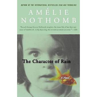 The Character of Rain by Amelie Nothomb - Timothy Bent - 978031230248