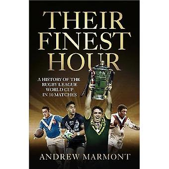 Their Finest Hour - A History of the Rugby League World Cup in 10 Matc